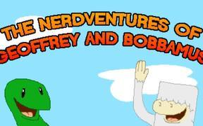 The Nerdventures of Geoffrey and Bobbamus