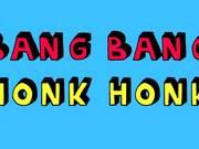 Bang Bang Honk Honk